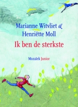 Witvliet, Marianne / Moll, Henriette Ik ben de sterkste