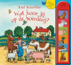 Axel Scheffler Wat hoor jij op de boerderij?