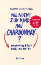 Maarten van der Meer Wie noemt zijn kind nou Chardonnay?