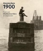 Anneke van Veen Amsterdam 1900 - Foto`s van Olie, Breitner, Eilers en tijdgenoten