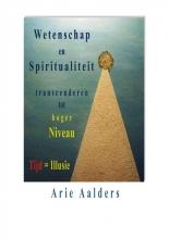 Arie  Aalders Wetenschap en spiritualiteit transcenderen tot hoger niveau