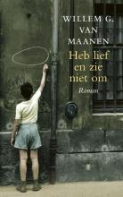 Willem G. van Maanen , Heb lief en zie niet om