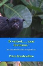 Peter Braxhoofden , Ik vertrek...... naar Suriname !