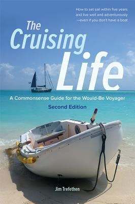 Jim Trefethen,The Cruising Life: A Commonsense Guide for the Would-Be Voyager