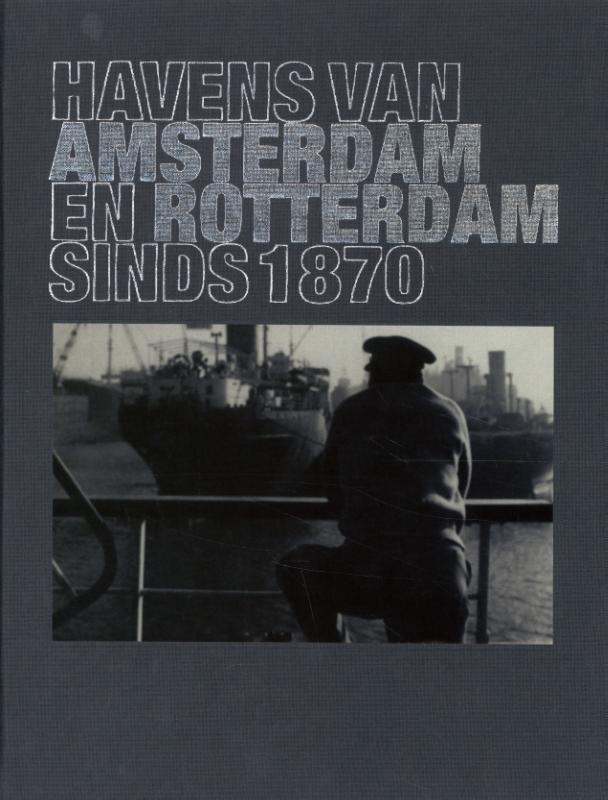 Remmelt Daalder, Wouter Heijveld,Havens van Amsterdam en Rotterdam sinds 1870
