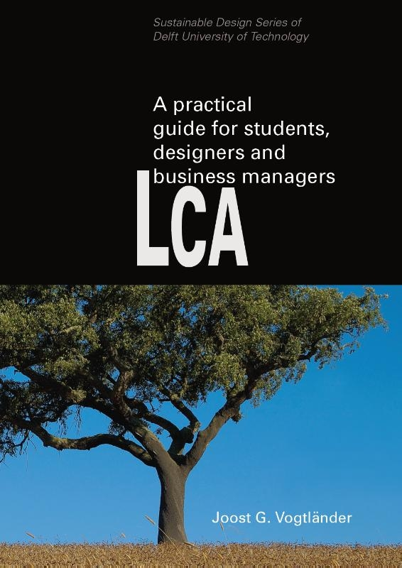 Joost G.  Vogtlander,A practical guide to LCA for students designers and business managers