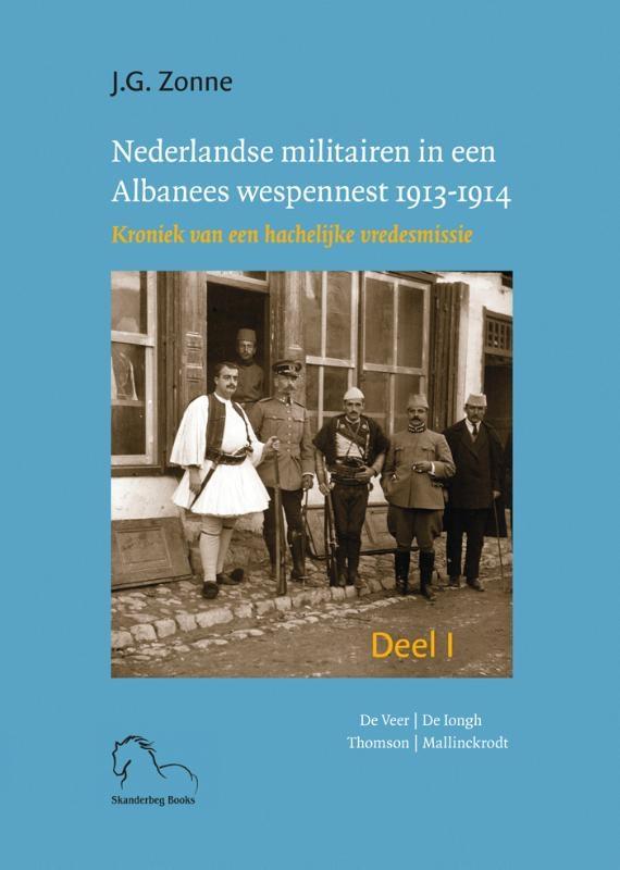 Joep Zonne,Nederlandse militairen in een Albanees wespennest 1913-1914 I