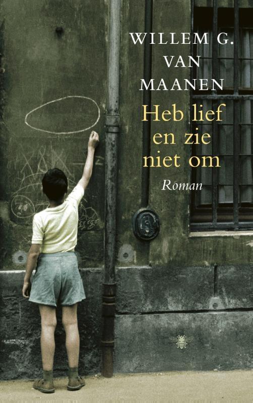 Willem G. van Maanen,Heb lief en zie niet om