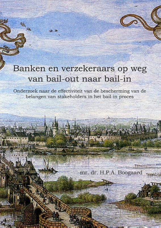 H.P.A. Boogaard,Banken en verzekeraars op weg van bail-out naar bail-in