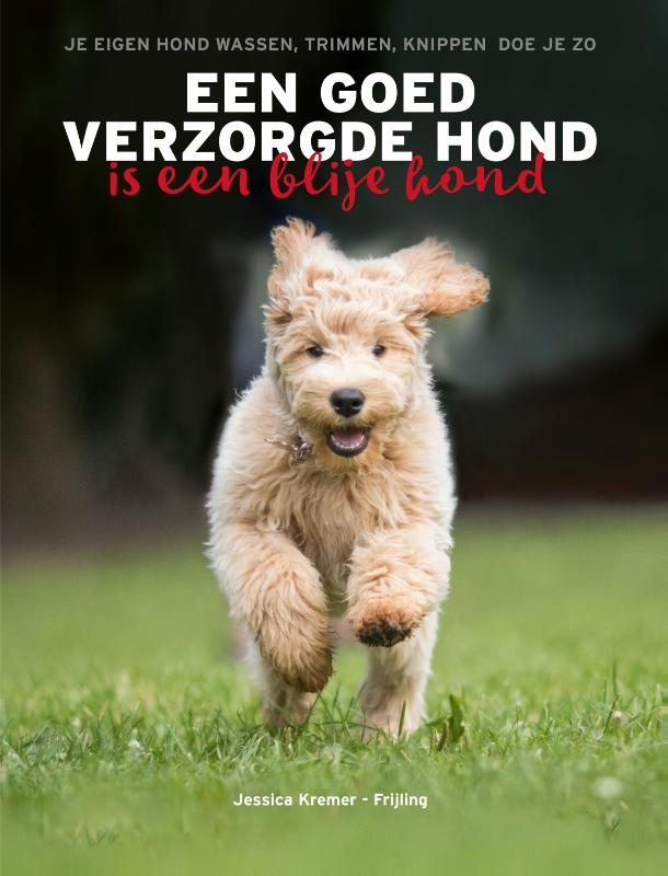 Jessica Kremer-Frijling,Een goed verzorgde hond is een blije hond