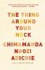 Adichie, Chimamanda Ngozi,The Thing Around Your Neck