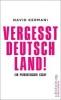 Kermani, Navid,Vergesst Deutschland!
