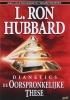 <b>L. Ron  Hubbard</b>,Dianetics de Oorspronkelijke These