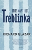 <b>Richard  Glazar</b>,Ontsnapt uit Treblinka