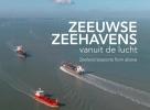 <b>Izak van Maldegem, Annemieke van Woercom</b>,Zeeuwse zeehavens vanuit de lucht