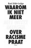 Reni  Eddo-Lodge ,Waarom ik niet meer met witte mensen over racisme praat