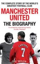 White, Jim Manchester United: The Biography