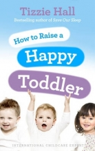 Tizzie Hall How to Raise a Happy Toddler