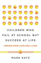 Mark Katz Children Who Fail at School But Succeed at Life