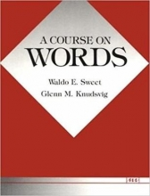 Waldo E. Sweet,   Glenn M. Knudsvig A Course on Words