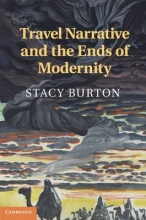 Burton, Stacy Travel Narrative and the Ends of Modernity