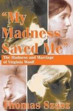 Szasz, Thomas My Madness Saved Me
