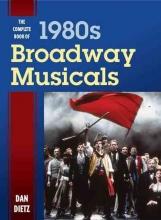 Dietz, Dan The Complete Book of 1980s Broadway Musicals