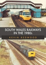 Kevin Redwood South Wales Railways in the 1980s