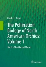 Charles L. Argue The Pollination Biology of North American Orchids: Volume 1
