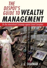 Sharman, J. C. The Despot`s Guide to Wealth Management