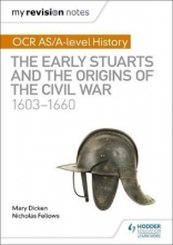 Fellows, Nicholas My Revision Notes: OCR AS/A-level History: The Early Stuarts and the Origins of the Civil War 1603-1660