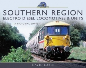 David Cable Southern Region Electro Diesel Locomotives and Units