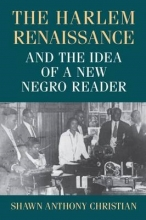 Christian, Shawn Anthony The Harlem Renaissance and the Idea of a New Negro Reader
