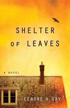 Gay, Lenore H. Shelter of Leaves