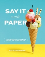 Hattie Newman Say It With Paper