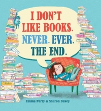 Emma Perry,   Sharon Davey I Don`t Like Books. Never. Ever. The End.