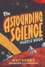 Brown, Matt The Astounding Science Puzzle Book