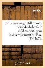 Le Bourgeois Gentilhomme, Comedie-Balet Faite a Chambort, Pour Le Divertissement Du Roy . (Ed.1673)