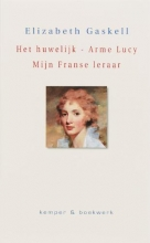E.  Gaskell Het Huwelijk - Arme Lucy - Mijn Franse leraar