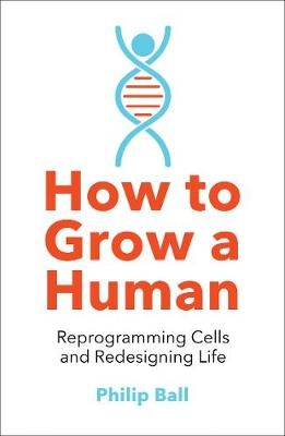 Philip Ball,How to Grow a Human