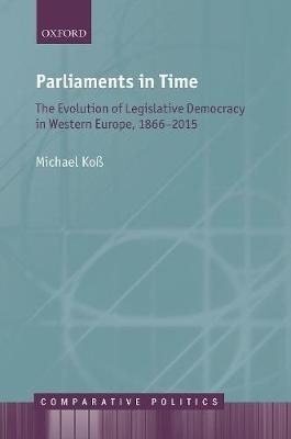 Michael (Professor of Comparative Politics (pro tempore), Professor of Comparative Politics (pro tempore), Geschwister-Scholl-Institute of Political Science, Ludwig-Maximilians-University Munich) Koss,Parliaments in Time