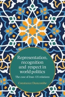 Constance Duncombe,Representation, Recognition and Respect in World Politics