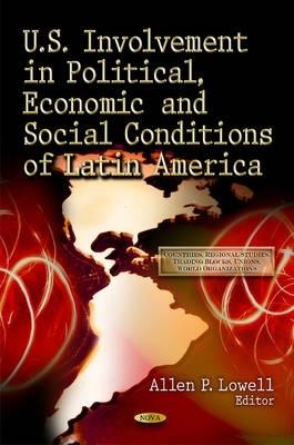 Allen P. Lowell,U.S. Involvement in Political, Economic & Social Conditions of Latin America
