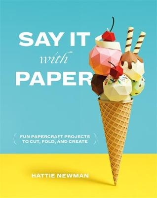Hattie Newman,Say It With Paper