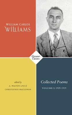 William Carlos Williams,   Walton Litz,   Christopher McGowan,Collected Poems Volume I