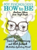 Morrissey, Tracie Egan,   Juzwiak, Rich, ,Pot Psychology`s How to Be