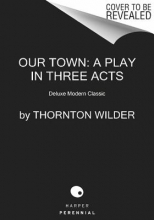 Wilder, Thornton Our Town: A Play in Three Acts