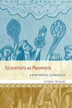 Lynda (Associate Professor of English, Associate Professor of English, University of Nevada, Reno) Walsh Scientists as Prophets