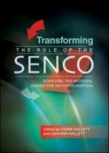 Fiona Hallett,   Graham Hallett Transforming the Role of the SENCO: Achieving the National Award for SEN Coordination