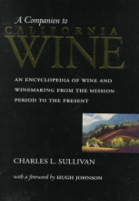 Sullivan, Charles L A Companion To Californian Wine - An Encyclopedia of Wine & Winemaking from the Mission Period to the Present